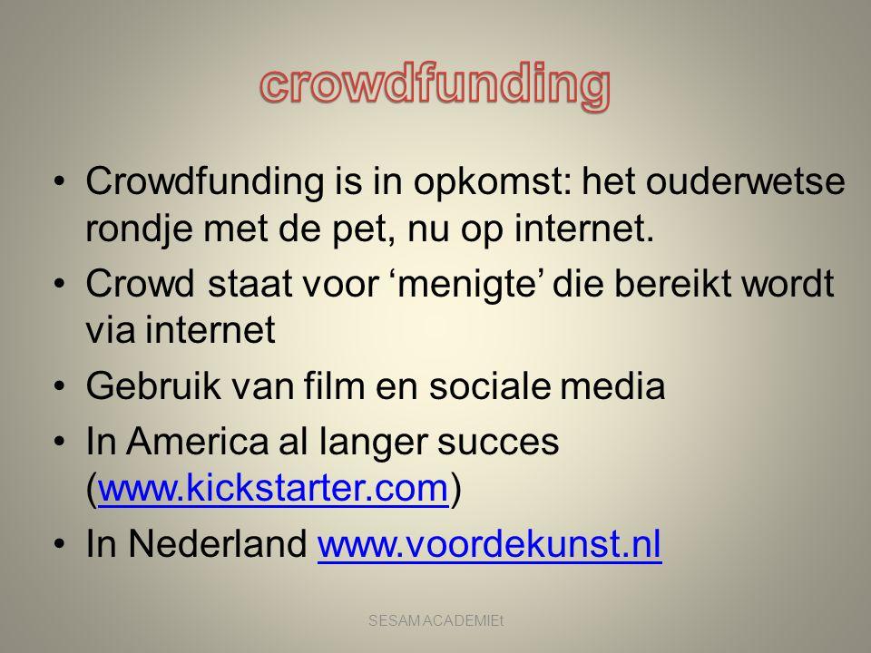crowdfunding Crowdfunding is in opkomst: het ouderwetse rondje met de pet, nu op internet. Crowd staat voor 'menigte' die bereikt wordt via internet.