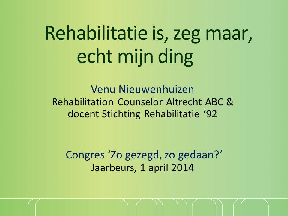 Rehabilitatie is, zeg maar, echt mijn ding