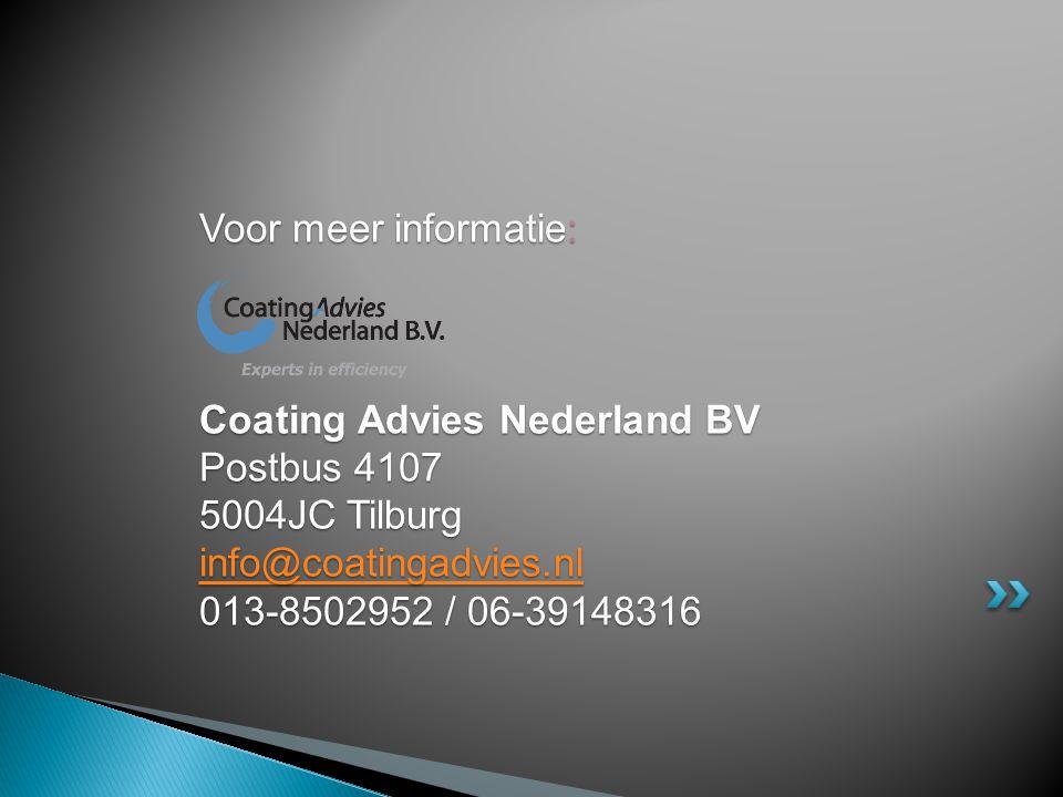 Voor meer informatie: Coating Advies Nederland BV Postbus 4107 5004JC Tilburg info@coatingadvies.nl 013-8502952 / 06-39148316