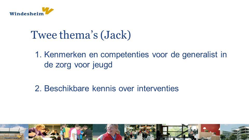 Twee thema's (Jack) Kenmerken en competenties voor de generalist in de zorg voor jeugd.