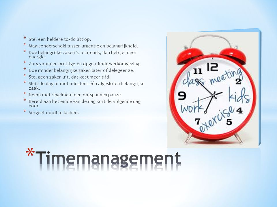 Timemanagement Stel een heldere to-do list op.