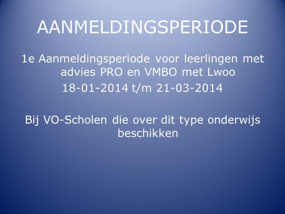 AANMELDINGSPERIODE 1e Aanmeldingsperiode voor leerlingen met advies PRO en VMBO met Lwoo. 18-01-2014 t/m 21-03-2014.