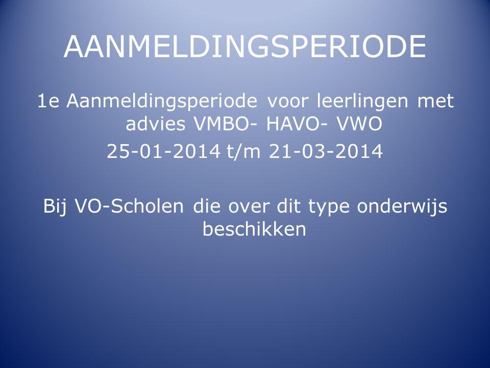 AANMELDINGSPERIODE 1e Aanmeldingsperiode voor leerlingen met advies VMBO- HAVO- VWO. 25-01-2014 t/m 21-03-2014.