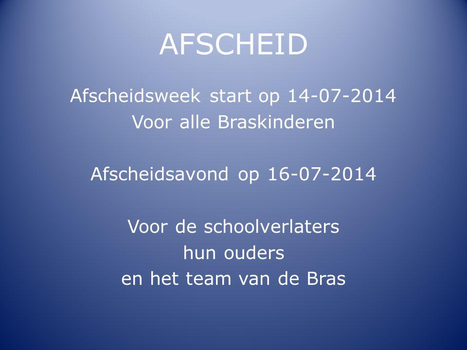 AFSCHEID Afscheidsweek start op 14-07-2014 Voor alle Braskinderen