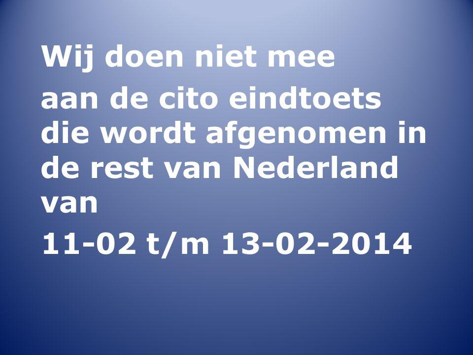 Wij doen niet mee aan de cito eindtoets die wordt afgenomen in de rest van Nederland van.