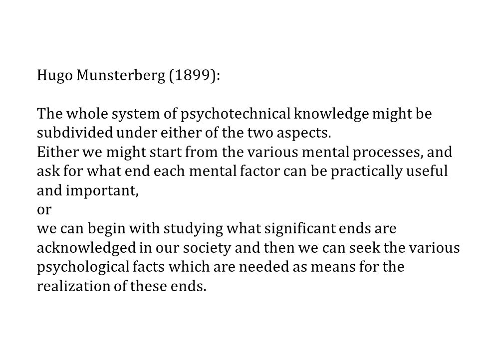 Hugo Munsterberg (1899): The whole system of psychotechnical knowledge might be subdivided under either of the two aspects.