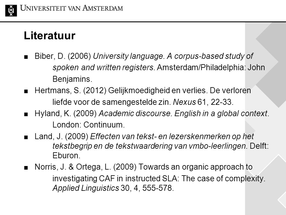 Literatuur Biber, D. (2006) University language. A corpus-based study of. spoken and written registers. Amsterdam/Philadelphia: John.