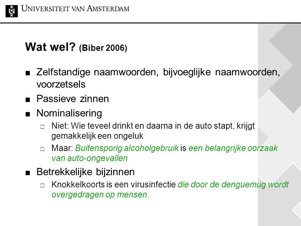 Wat wel (Biber 2006) Zelfstandige naamwoorden, bijvoeglijke naamwoorden, voorzetsels. Passieve zinnen.