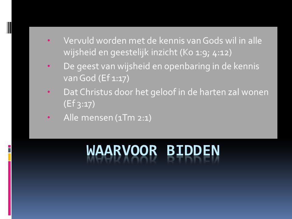 Vervuld worden met de kennis van Gods wil in alle wijsheid en geestelijk inzicht (Ko 1:9; 4:12)