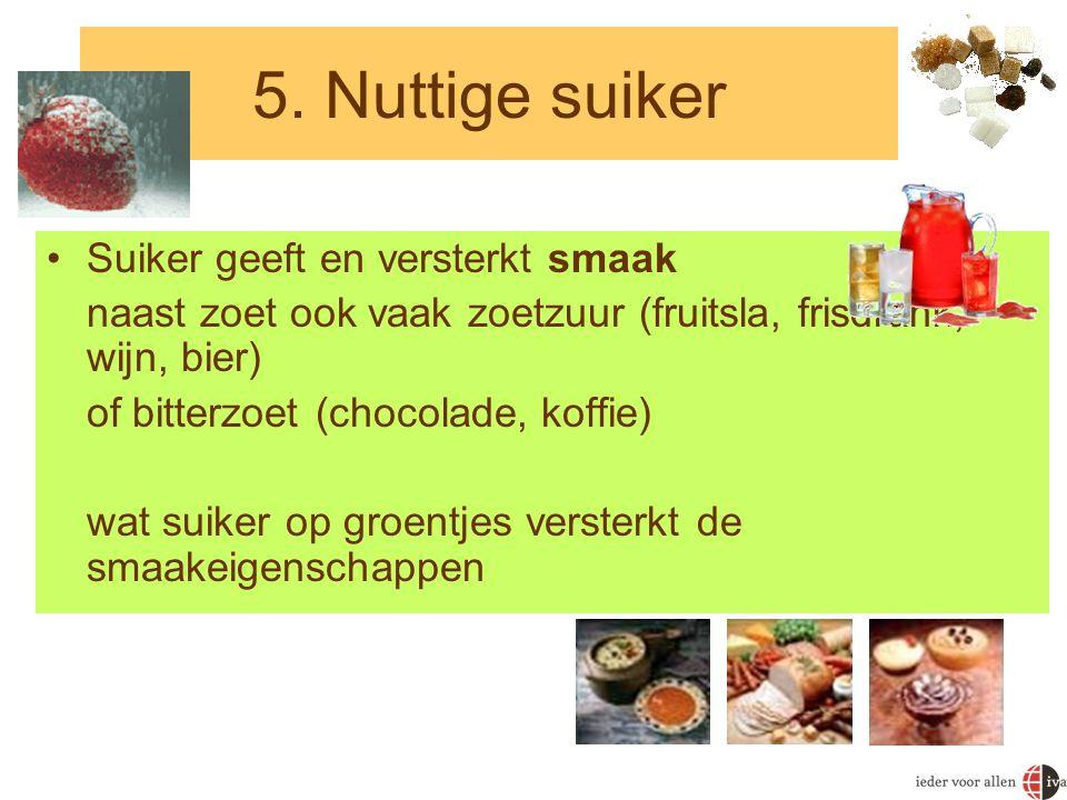 5. Nuttige suiker Suiker geeft en versterkt smaak