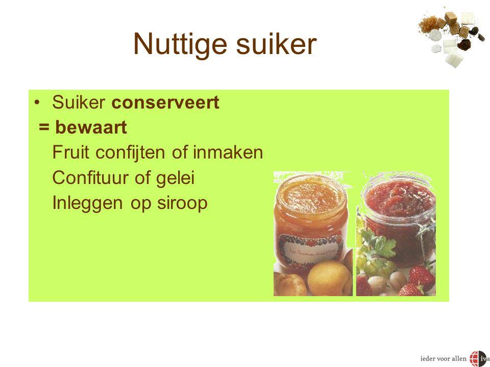 Nuttige suiker Suiker conserveert = bewaart Fruit confijten of inmaken