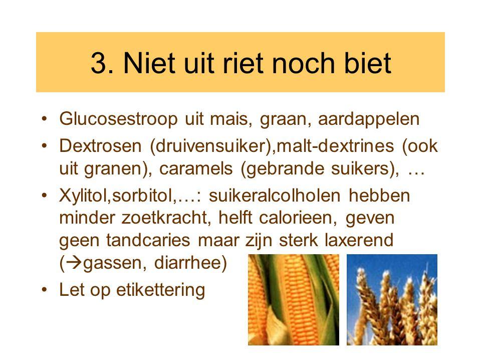 3. Niet uit riet noch biet Glucosestroop uit mais, graan, aardappelen