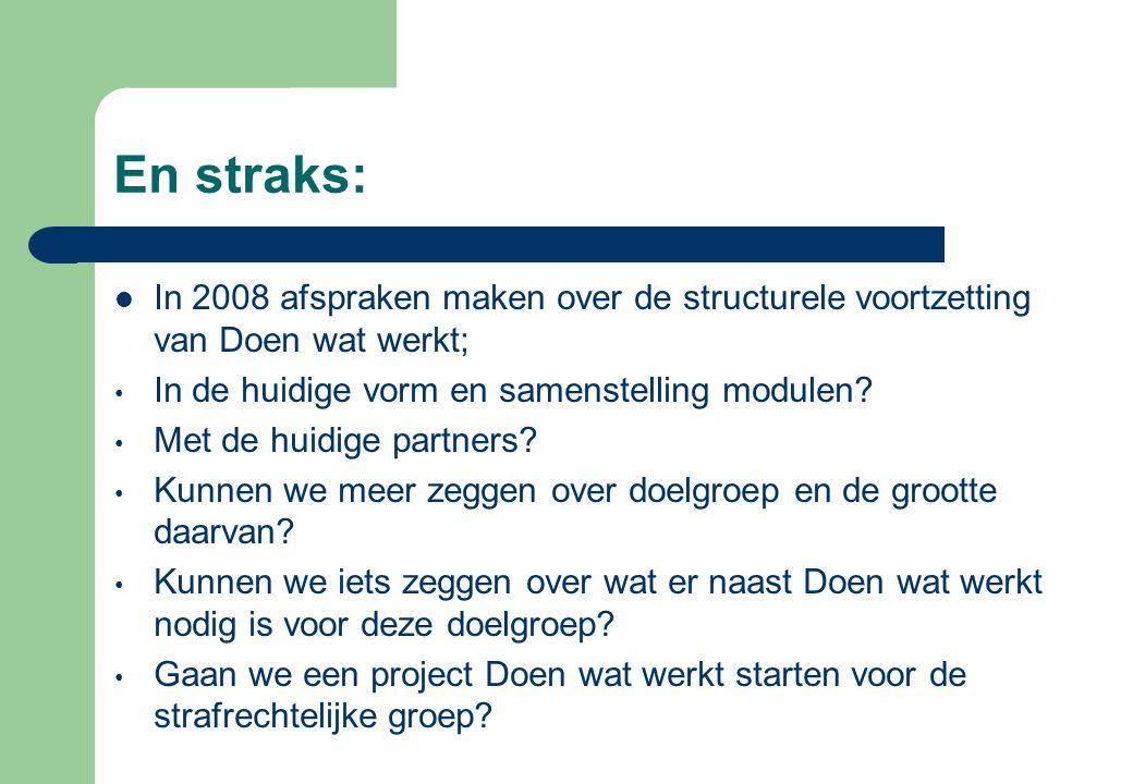 En straks: In 2008 afspraken maken over de structurele voortzetting van Doen wat werkt; In de huidige vorm en samenstelling modulen
