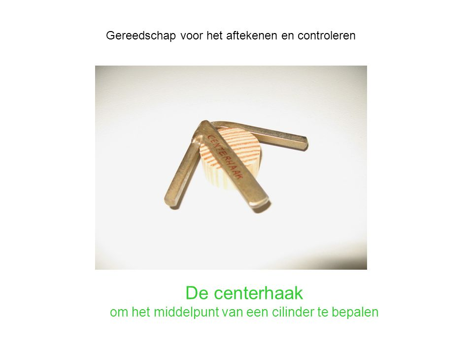 De centerhaak om het middelpunt van een cilinder te bepalen