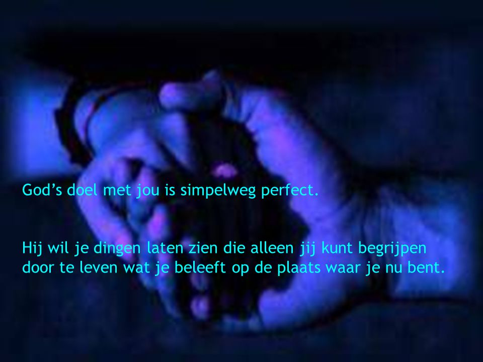 God's doel met jou is simpelweg perfect.