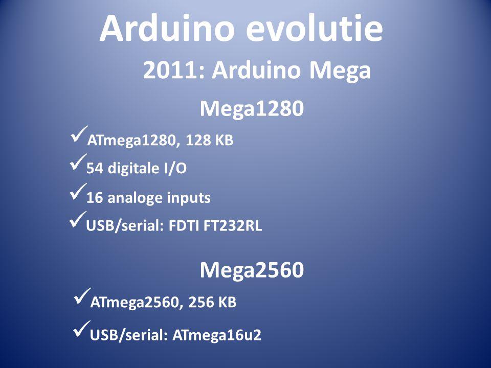 Arduino evolutie 2011: Arduino Mega ATmega1280, 128 KB 54 digitale I/O