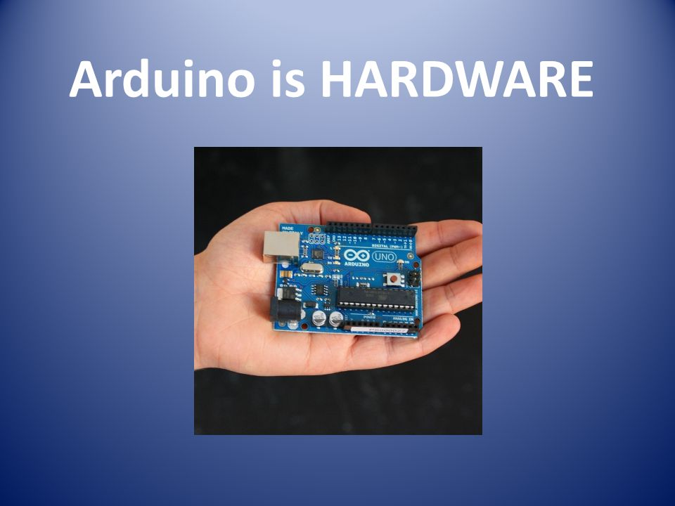 Arduino is HARDWARE