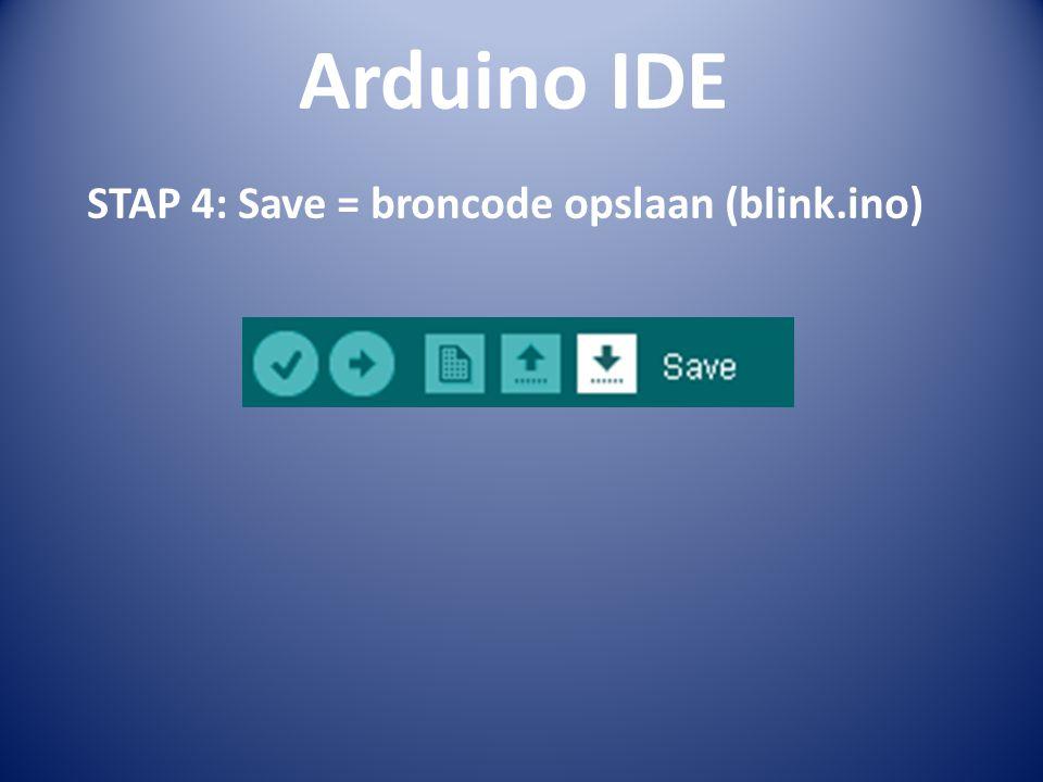 STAP 4: Save = broncode opslaan (blink.ino)
