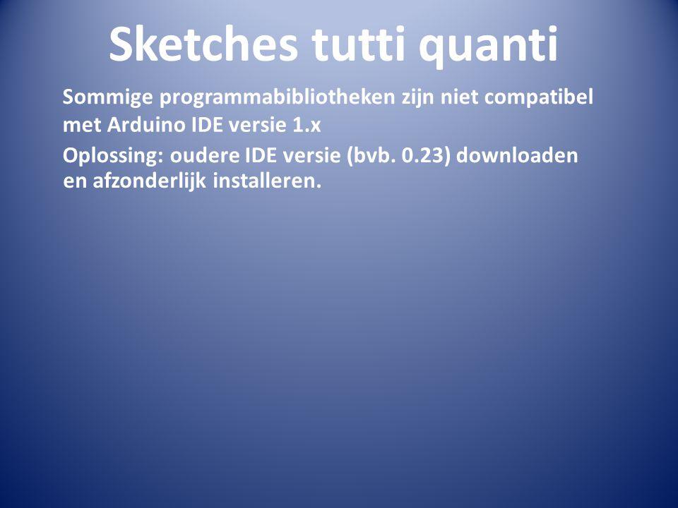 Sketches tutti quanti met Arduino IDE versie 1.x