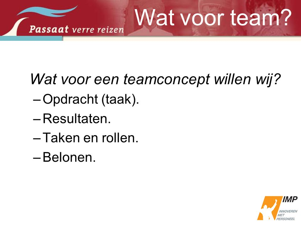 Wat voor team Wat voor een teamconcept willen wij Opdracht (taak).