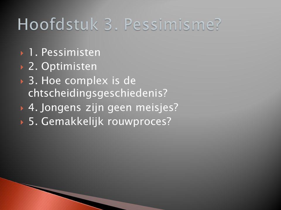 Hoofdstuk 3. Pessimisme 1. Pessimisten 2. Optimisten