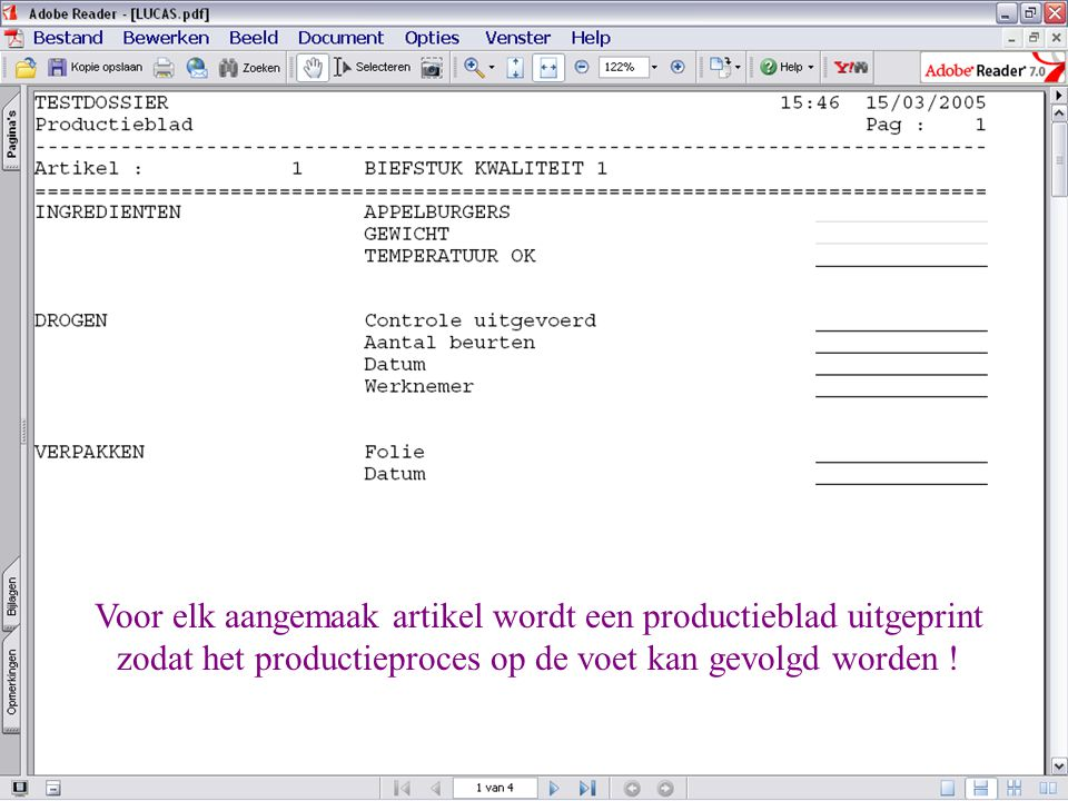Voor elk aangemaak artikel wordt een productieblad uitgeprint zodat het productieproces op de voet kan gevolgd worden !