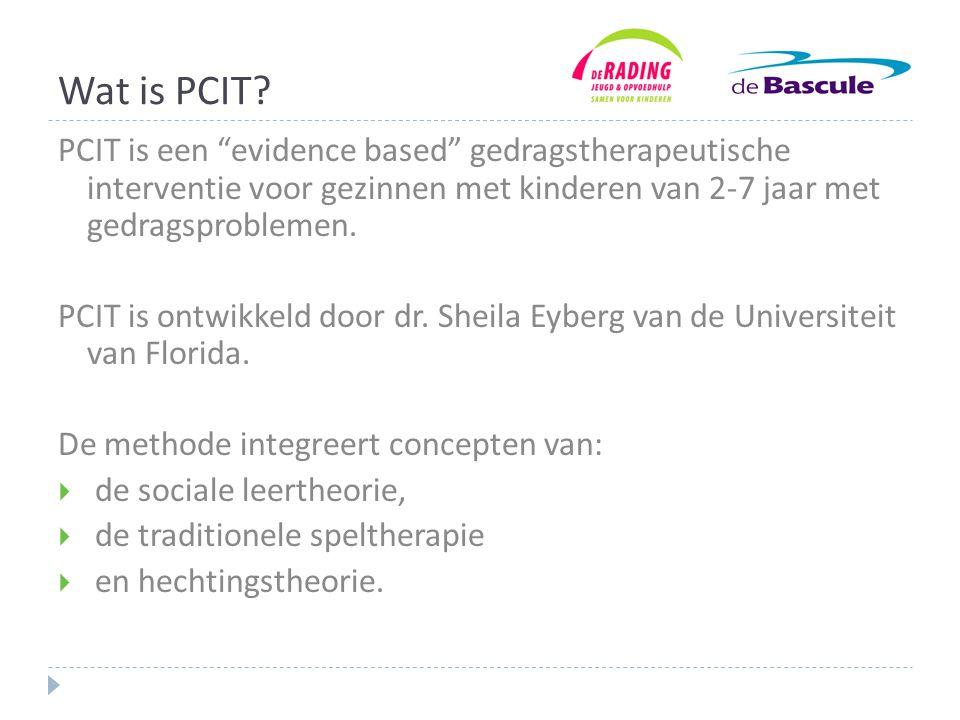 Wat is PCIT PCIT is een evidence based gedragstherapeutische interventie voor gezinnen met kinderen van 2-7 jaar met gedragsproblemen.