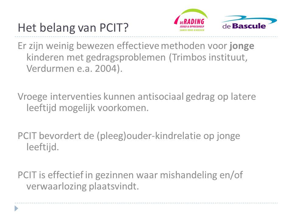 Het belang van PCIT Er zijn weinig bewezen effectieve methoden voor jonge kinderen met gedragsproblemen (Trimbos instituut, Verdurmen e.a. 2004).