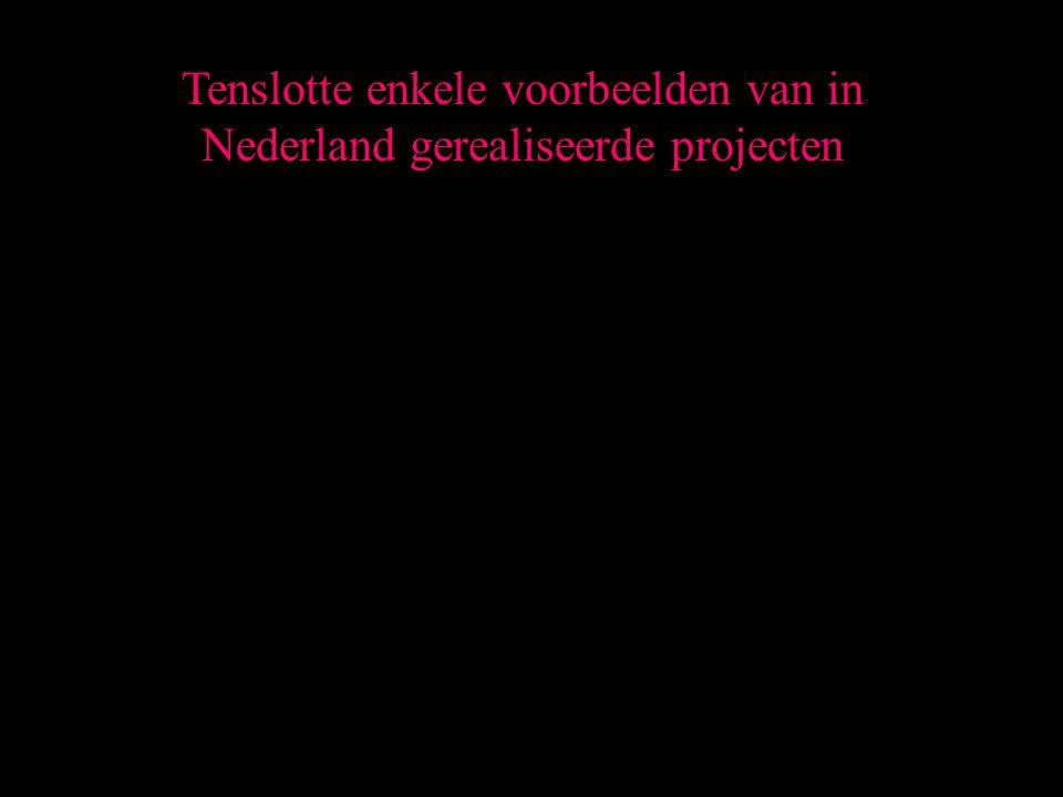 Tenslotte enkele voorbeelden van in Nederland gerealiseerde projecten