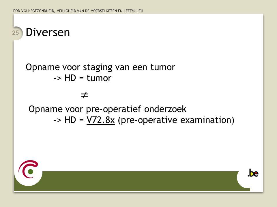 Diversen  Opname voor staging van een tumor -> HD = tumor