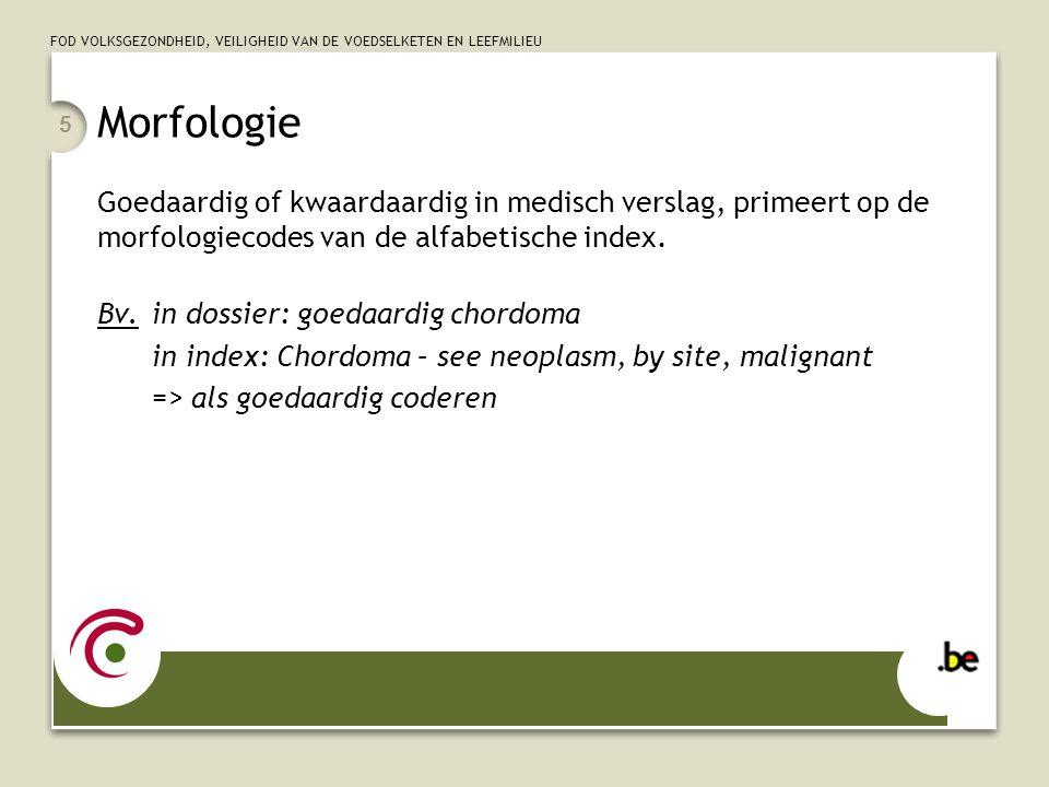 Morfologie Goedaardig of kwaardaardig in medisch verslag, primeert op de morfologiecodes van de alfabetische index.