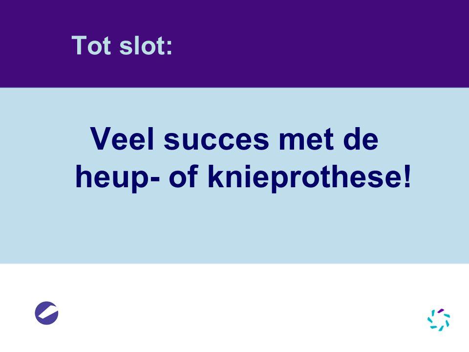 Veel succes met de heup- of knieprothese!