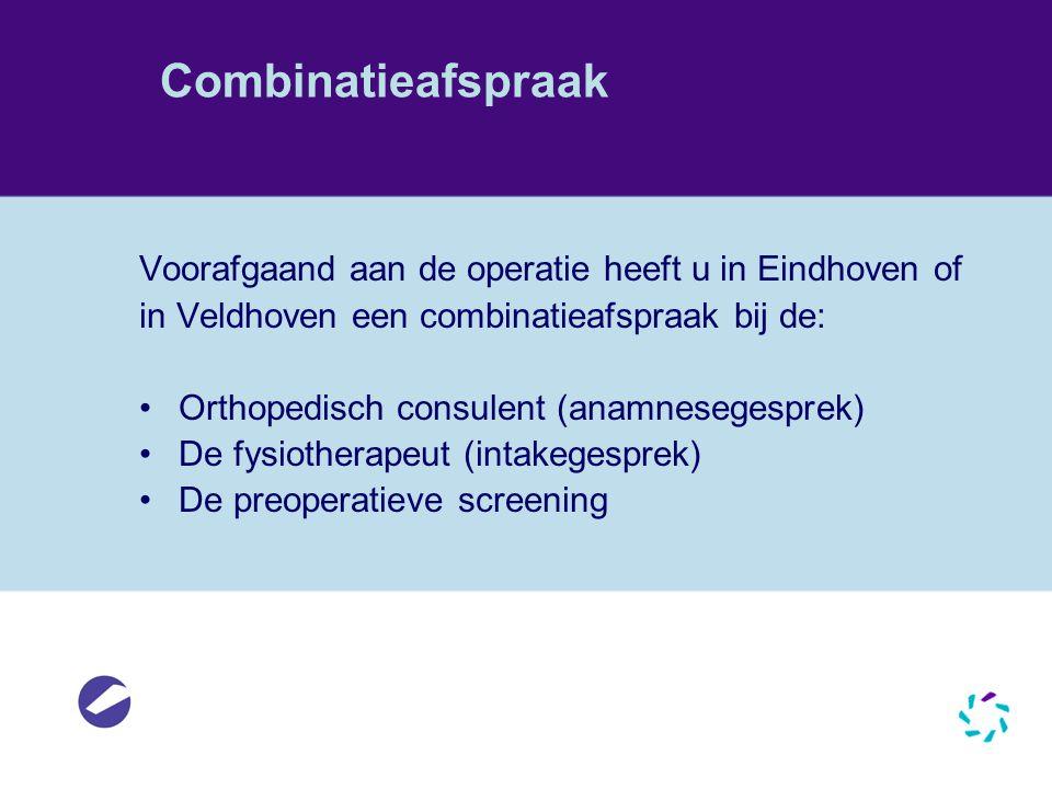 Combinatieafspraak Voorafgaand aan de operatie heeft u in Eindhoven of