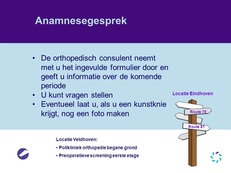 Anamnesegesprek De orthopedisch consulent neemt met u het ingevulde formulier door en geeft u informatie over de komende periode.