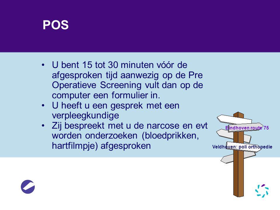 POS U bent 15 tot 30 minuten vóór de afgesproken tijd aanwezig op de Pre Operatieve Screening vult dan op de computer een formulier in.