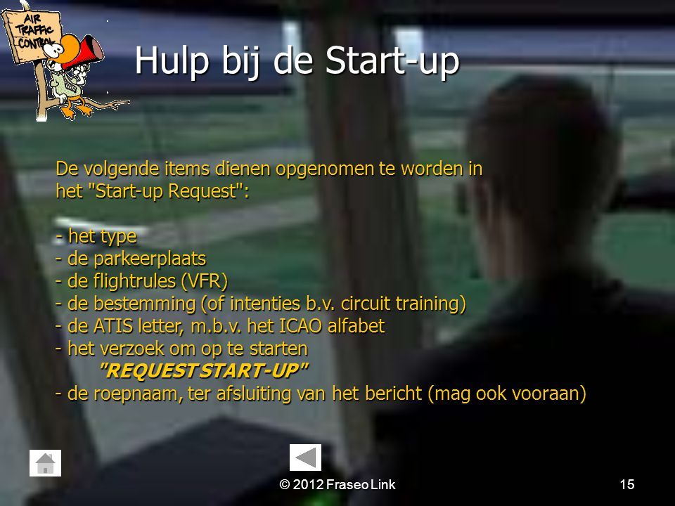 Hulp bij de Start-up De volgende items dienen opgenomen te worden in