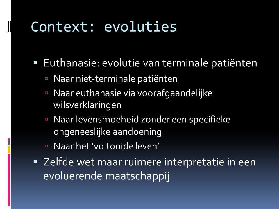 Context: evoluties Euthanasie: evolutie van terminale patiënten