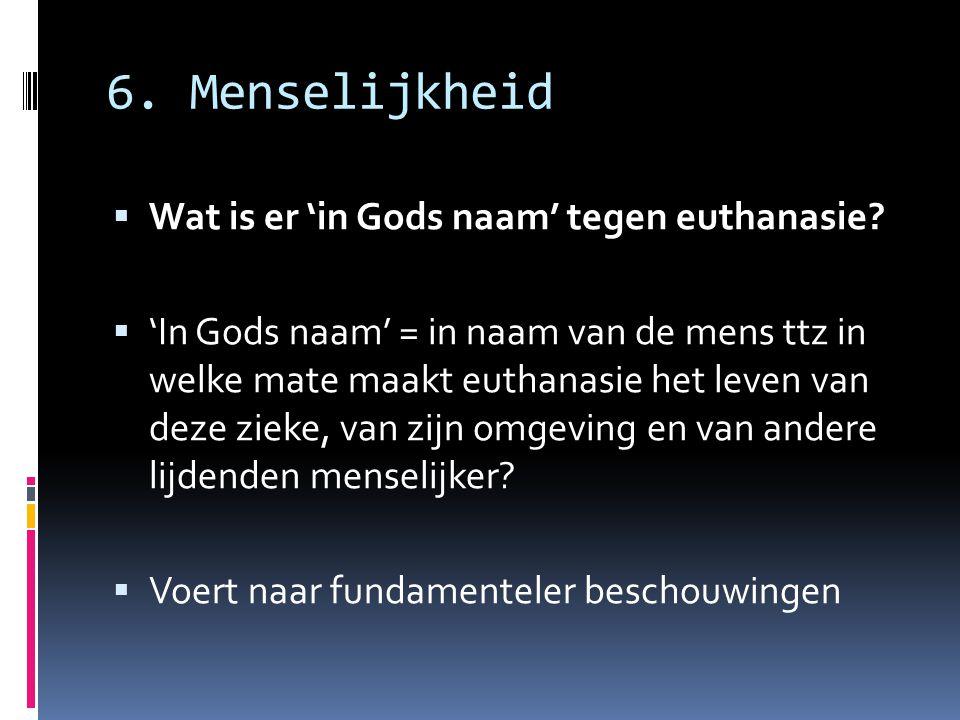 6. Menselijkheid Wat is er 'in Gods naam' tegen euthanasie