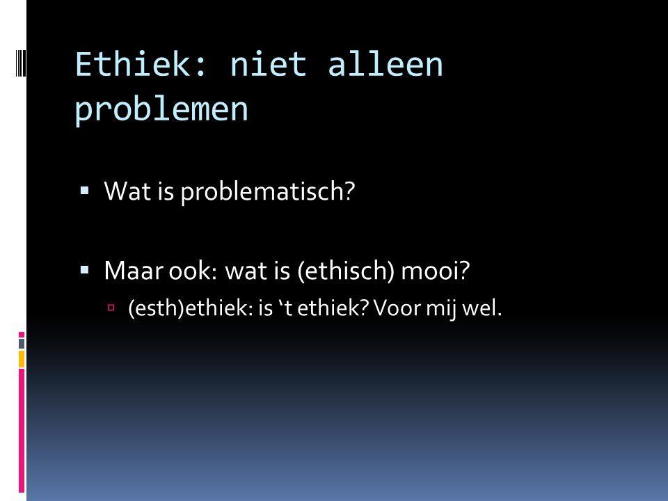 Ethiek: niet alleen problemen
