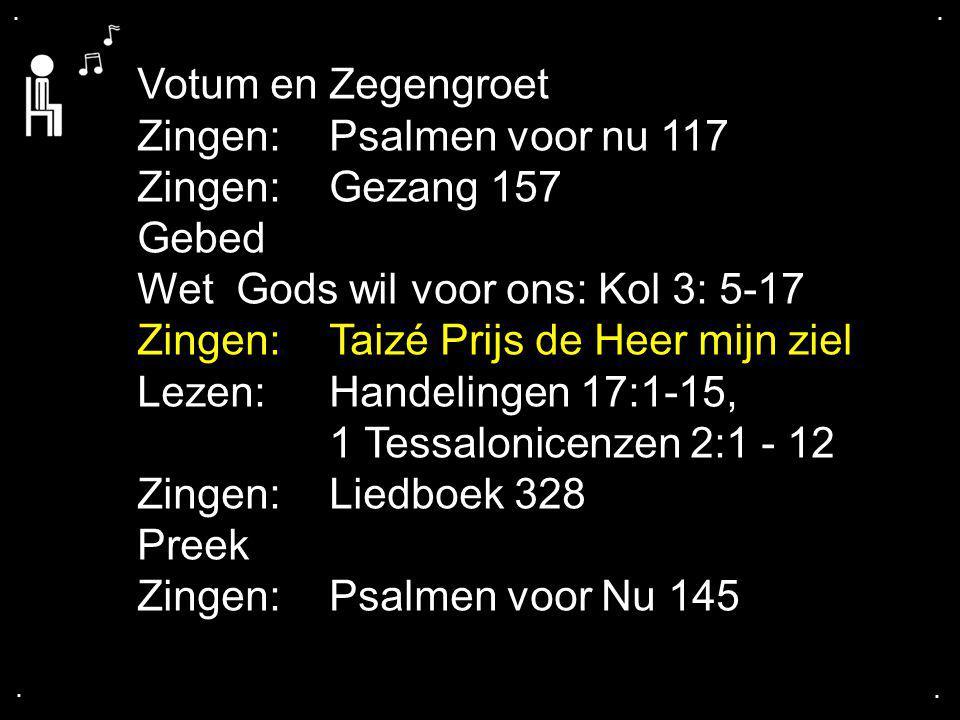 Zingen: Psalmen voor nu 117 Zingen: Gezang 157 Gebed