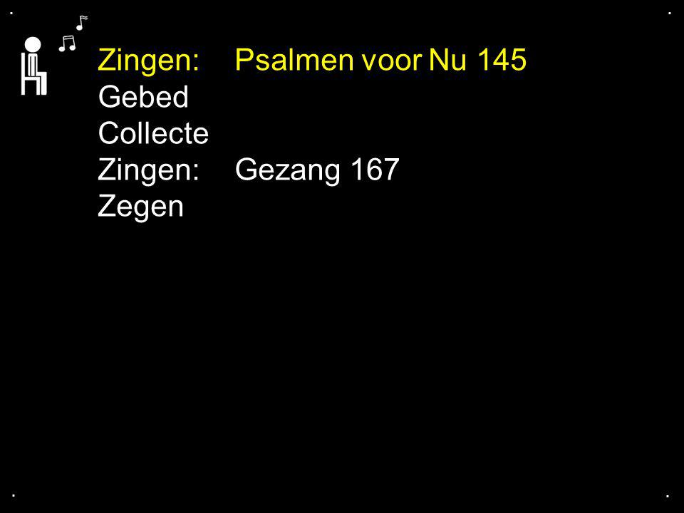 Zingen: Psalmen voor Nu 145 Gebed Collecte Zingen: Gezang 167 Zegen