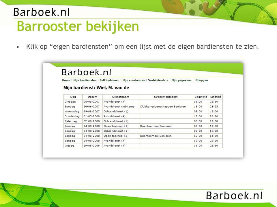 Barrooster bekijken Klik op eigen bardiensten om een lijst met de eigen bardiensten te zien.
