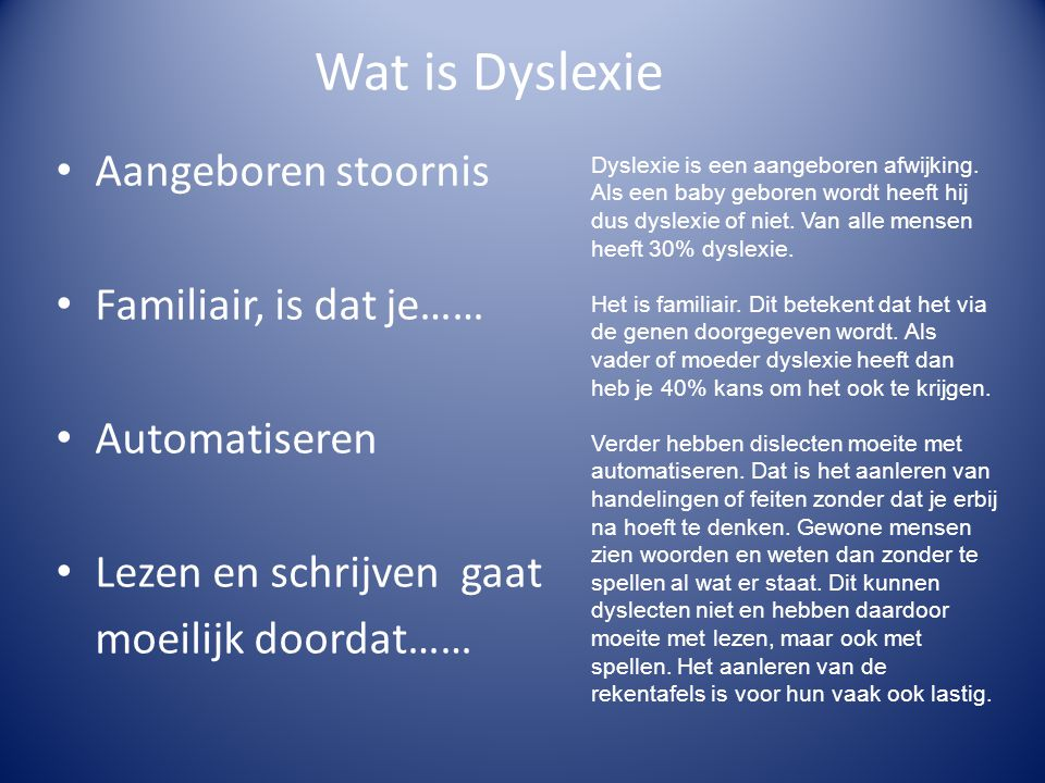 Wat is Dyslexie Aangeboren stoornis Familiair, is dat je……