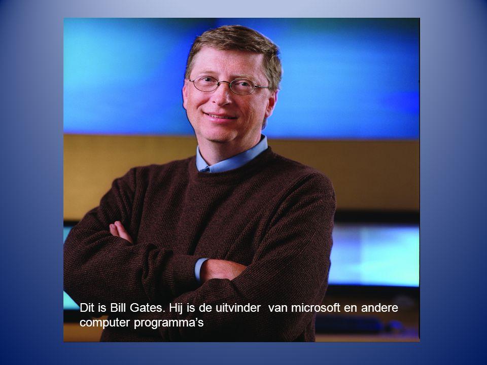 Dit is Bill Gates. Hij is de uitvinder van mocrosoft en andere computer programma's
