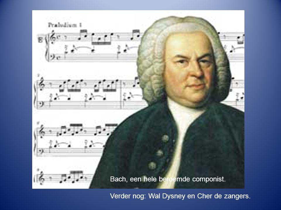 Bach, een hele beroemde componist.