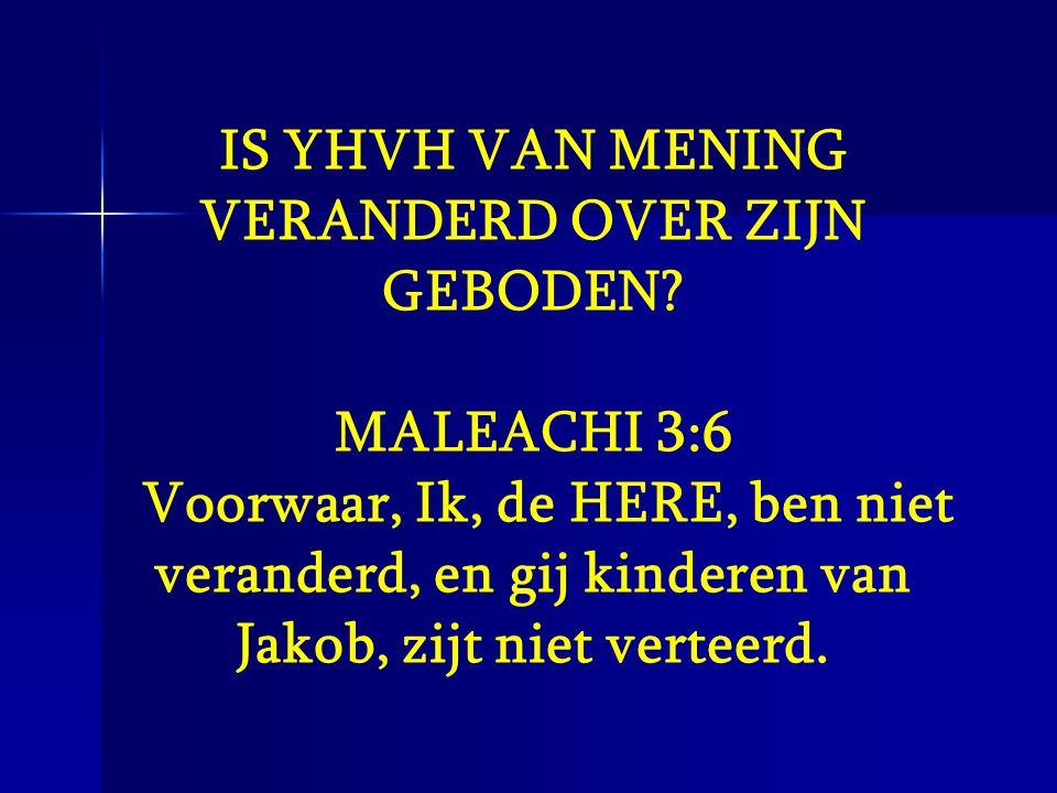 IS YHVH VAN MENING VERANDERD OVER ZIJN GEBODEN