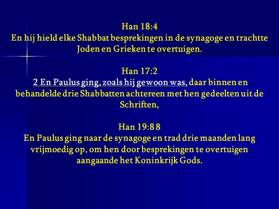 Han 18:4 En hij hield elke Shabbat besprekingen in de synagoge en trachtte Joden en Grieken te overtuigen.