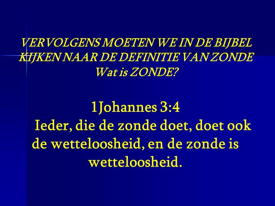 VERVOLGENS MOETEN WE IN DE BIJBEL KIJKEN NAAR DE DEFINITIE VAN ZONDE Wat is ZONDE