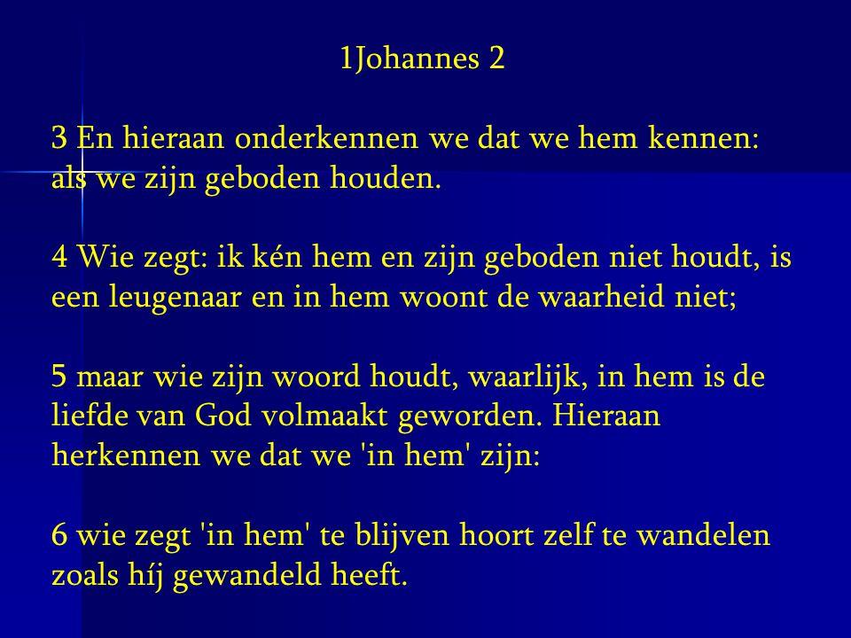 1Johannes 2 3 En hieraan onderkennen we dat we hem kennen: als we zijn geboden houden.