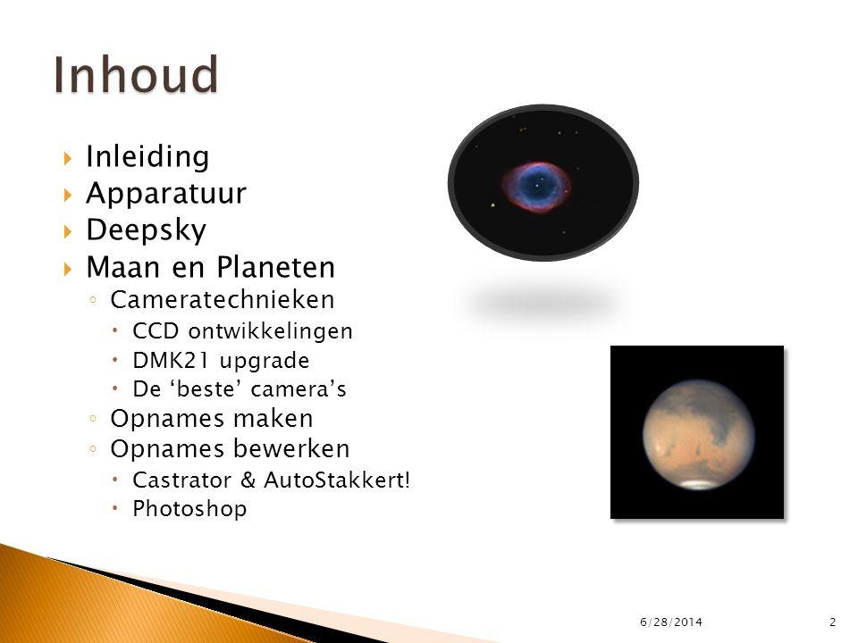 Inhoud Inleiding Apparatuur Deepsky Maan en Planeten Cameratechnieken